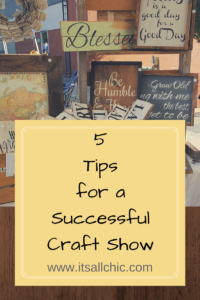 5 tips for a successful craft show it 39 s all chic for Vendors wanted for craft shows 2017